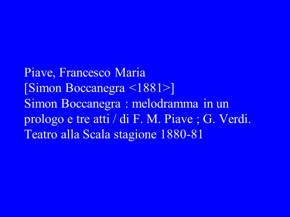 Piave, Francesco Maria [Simon Boccanegra <1881>] Simon Boccanegra : melodramma in un prologo e tre atti / di F.